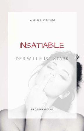 Insatiable - Der Wille ist stark by erdbeerwolke