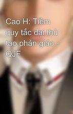 Cao H: Tiềm quy tắc đại thủ tao phản giảo - QJF by TarosNguyen