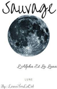 Sauvage ~ L'Alpha Et La Luna [Terminer]  cover