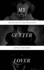 | my gutter lover | Pennywise Fanfiction by aa647hall