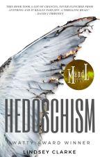 HEDOSCHISM: WATTY AWARD WINNER 2018 by LittleCinnamon