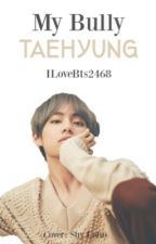 My Bully Taehyung || Completed  by AuthorLizLuvBTS