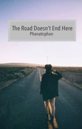The Road Doesn't End Here // Phan by phanaticphan