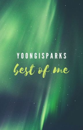best of me; me by yoongisparks