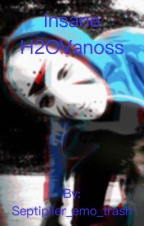 IИƧᐱИΞ// {H2OVanoss} ✔️COMPLETED✔️ by _Fallen_Saviour_