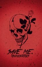 Save Me. by animebitches