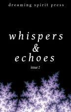 Whispers and Echoes Issue 2 by DreamingSpiritPress