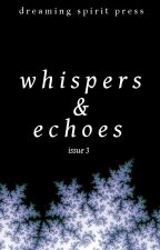 Whispers and Echoes Issue 3 by DreamingSpiritPress