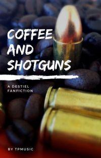 Coffee And Shotguns (Destiel) cover