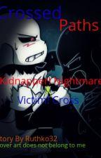 Crossed Paths [Kidnapper! Nightmare!Sans X Innocent Cross!Sans] by Ruthko32