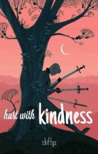Hurt with Kindness by shiftys