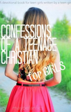 Confessions of a Teenage Christian (A Devotional Book for Teen Girls) by chasingafterchrist