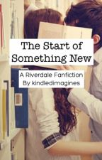 The Start of Something New (Jughead x Reader) by kindledimagines