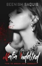 MAFIA INDEBTED (Mafia Series #1) by BNSH_SHAHEEN