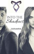 Into The Shadows • Shadowhunters  by taylaxauffray