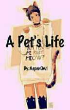 A Pet's life by AspenOwl