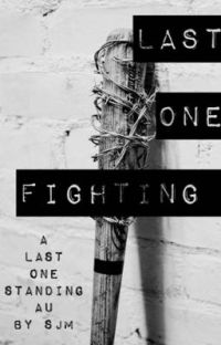Last One Fighting ~ Negan Fanfic cover