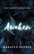 Awaken    ✔️ by MakaylaSophia
