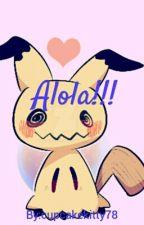 Alola!!!~~~Pokemon Fan-fic by cupcakekitty78
