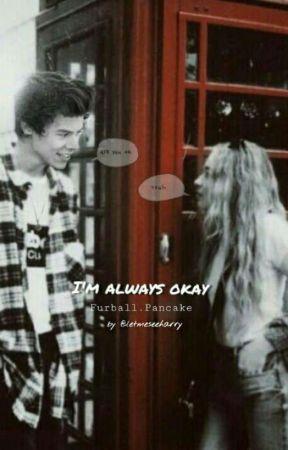 I'm Always Okay (H.S) Completed ✔️ by letmeseeharry