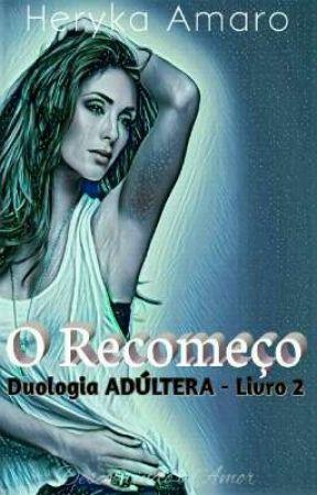 O Recomeço [Livro - 2]  by HerykaAmaro
