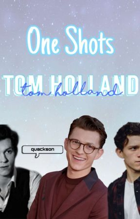 ››ONE SHOTS Tom Holland  by dlorets