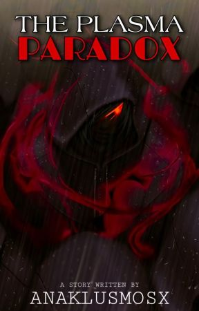 The Plasma Paradox |The Anak Series| [COMPLETED!] by AnaklusmosX