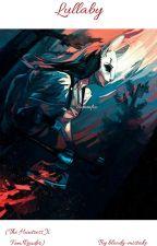 Lullaby (The Huntress X Fem!Reader) by piss-leprechauns-gf