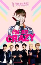 I'm so crazy~ [En Pausa]  by Nevergiveup8788