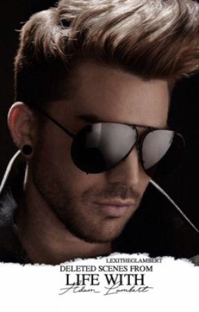 Deleted Scenes from Life With Adam Lambert by LexiTheGlambert