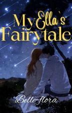 My Ella's Fairytale (UNDER REVISION) ni Belle-flora