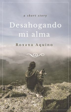 Desahogando mi alma by Roxy_Aquino