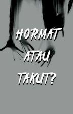 Hormat atau Takut? by Teen_needed