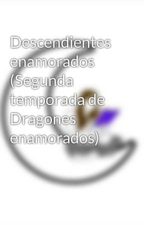Descendientes enamorados (Segunda temporada de Dragones enamorados) by luhisinter