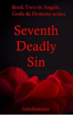 Seventh Deadly Sin (Book Two in Angels, Gods & Demons series) by AllyLaly