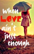 When Love Ain't Just Enough by iamcyril