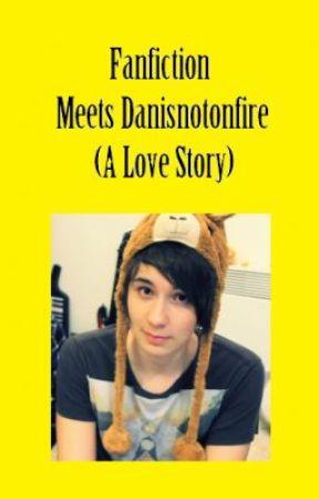 Fanfiction meets Danisnotonfire (love story) by phanrocksmycrocs