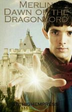 Merlin: Dawn of the Dragonlord by highempress