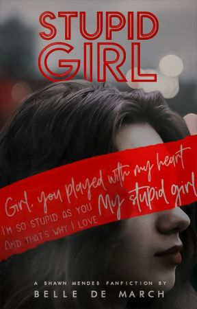 STUPID GIRL || SHAWN MENDES by bellemarch