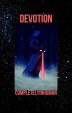Devotion   Kylo Ren x Reader by completelyinhuman
