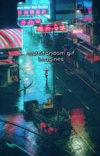 Multifandom Gif Imagines by 1hystericalqueen