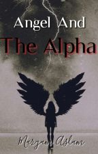 Angel and the Alpha   ✔ by Maryleaf123