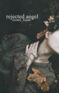 Rejected Angel [ r e - w r i t i n g ] [rough draft] cover