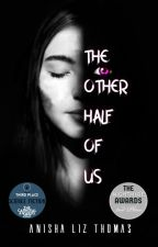 The Other Half of Us by anishalizthomas