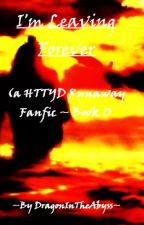 I'm Leaving Forever (a HTTYD Runaway Fanfic  ~  Book 1) by DragonsInTheAbyss