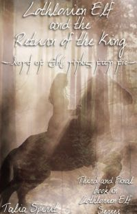 Lothlorien Elf and the Return of the King (Lord of the Rings Fan Fic) cover