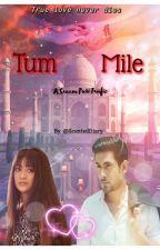 Tum Mile - A Sanam Puri Fanfic by ScentedDiary