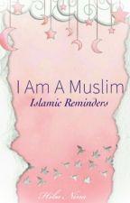 I Am A Muslim: Islamic Reminders  by hiba_nina