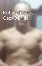 Britney Spears, QazaQ bride  by KanatMalim