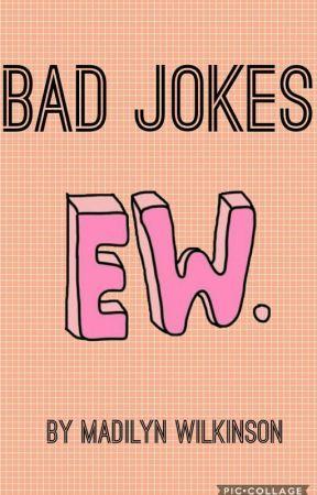 Bad Jokes by MadilynWilkinson
